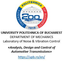 University Politehnica of Bucharest Department of Mechanics Laboratory of Noise & Vibration control Analysis Design and Control of Automotive Transmissions